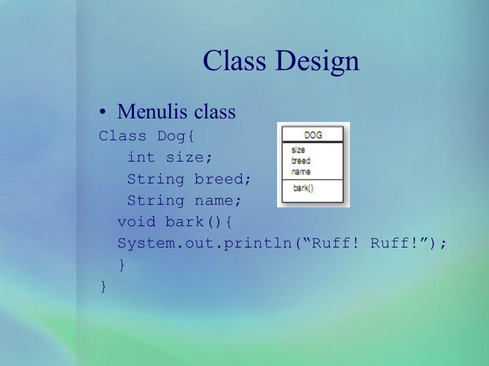 Class Design Menulis class Class Dog{ int size; String breed;