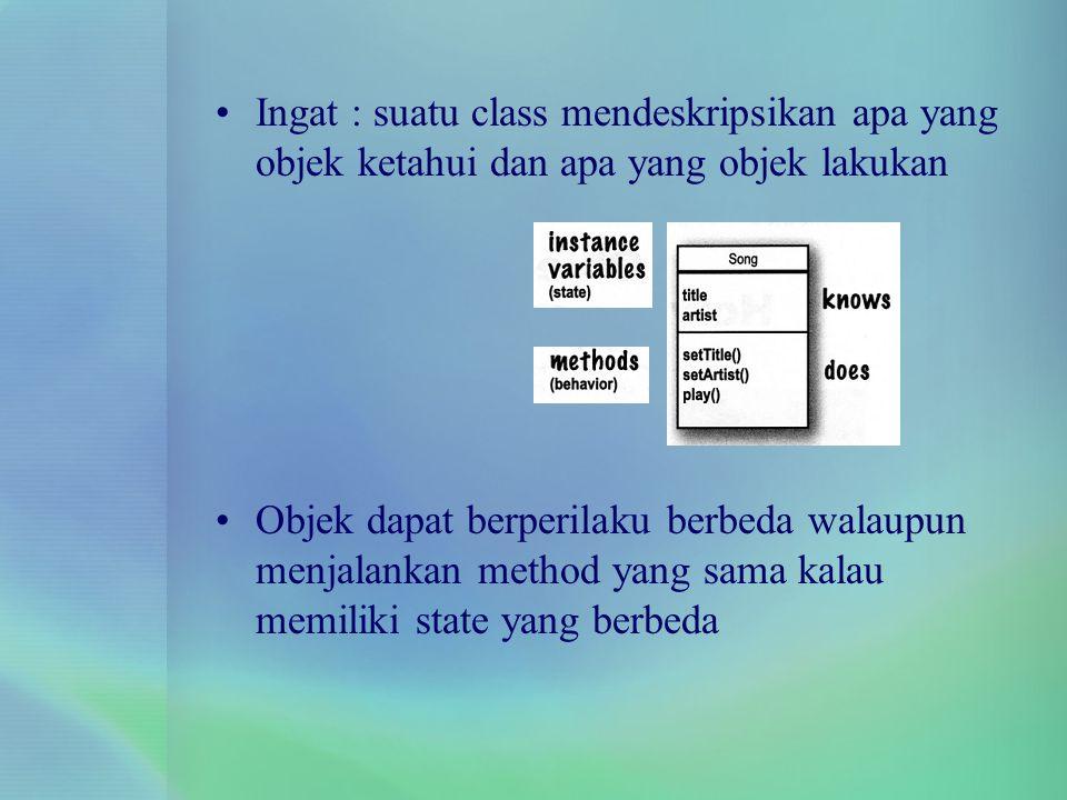Ingat : suatu class mendeskripsikan apa yang objek ketahui dan apa yang objek lakukan