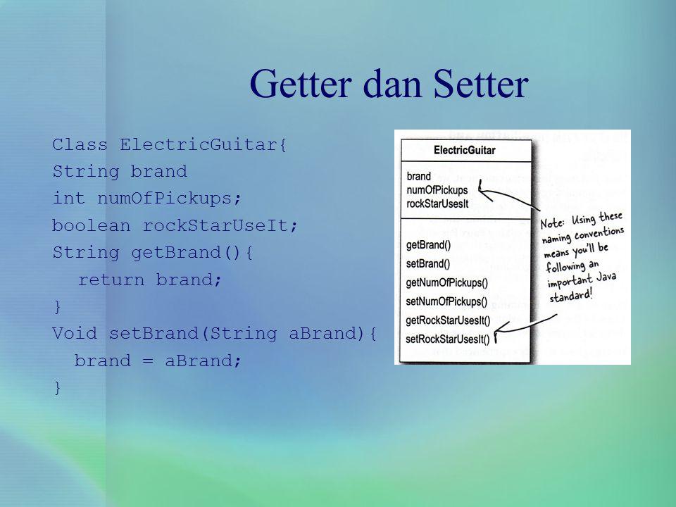 Getter dan Setter Class ElectricGuitar{ String brand int numOfPickups;