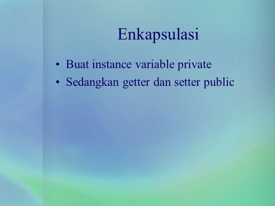 Enkapsulasi Buat instance variable private