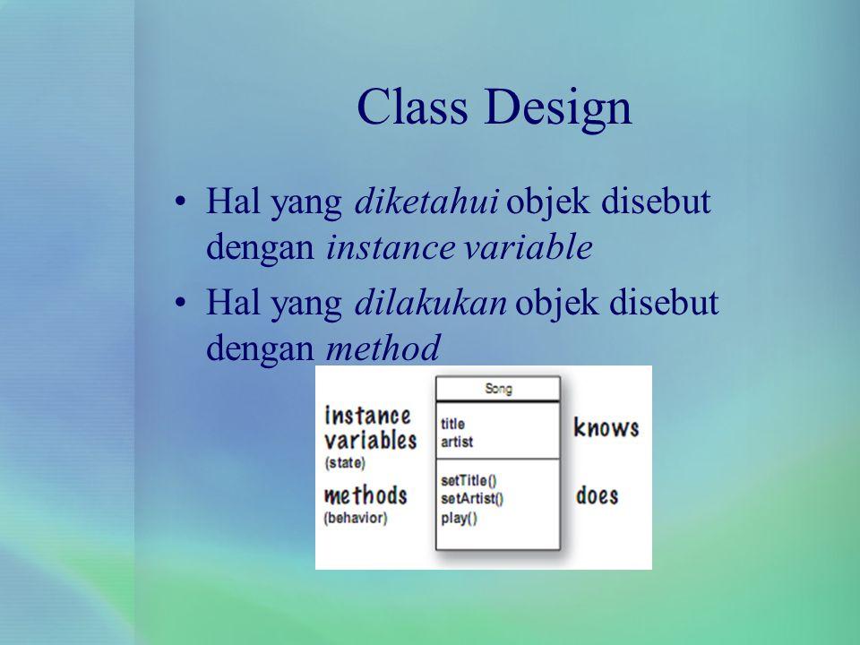 Class Design Hal yang diketahui objek disebut dengan instance variable