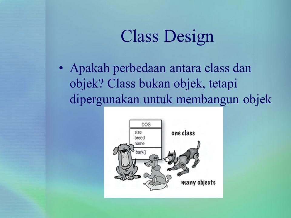 Class Design Apakah perbedaan antara class dan objek.