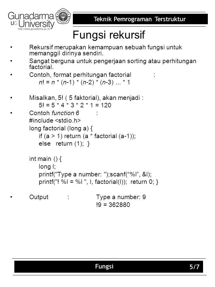 Fungsi rekursif Rekursif merupakan kemampuan sebuah fungsi untuk memanggil dirinya sendiri.