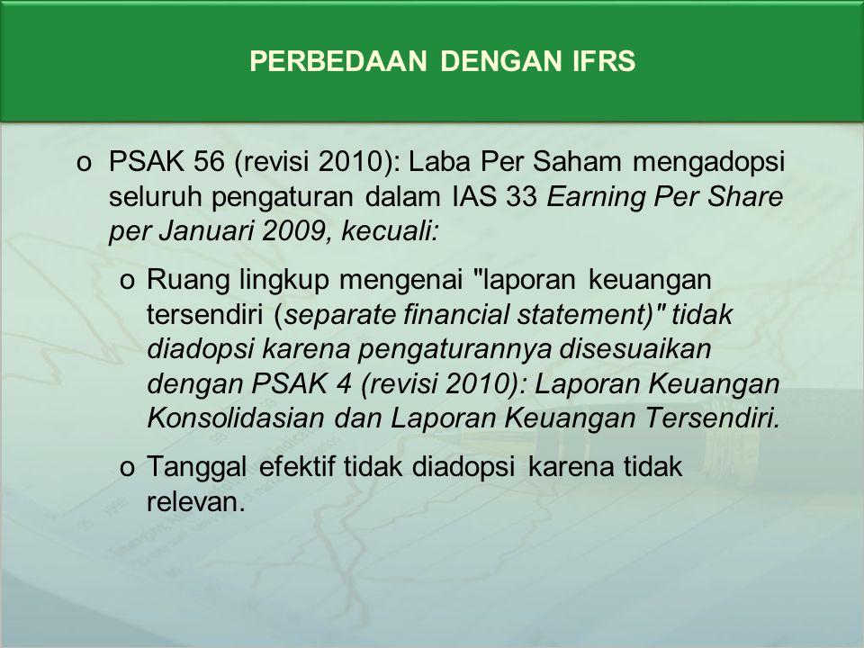 PERBEDAAN DENGAN IFRS PSAK 56 (revisi 2010): Laba Per Saham mengadopsi seluruh pengaturan dalam IAS 33 Earning Per Share per Januari 2009, kecuali: