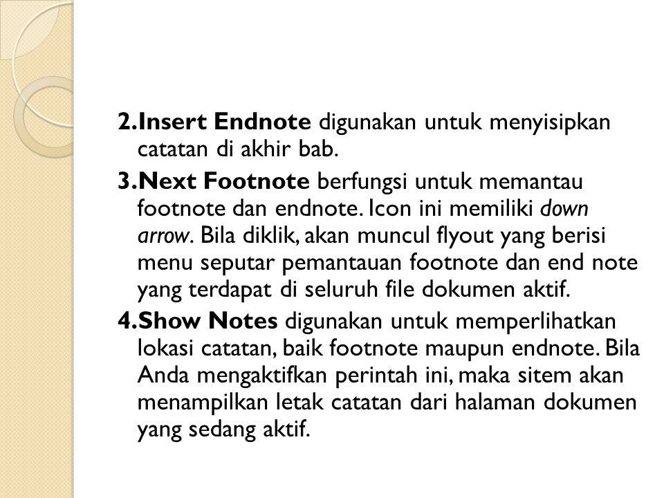 2.Insert Endnote digunakan untuk menyisipkan catatan di akhir bab.