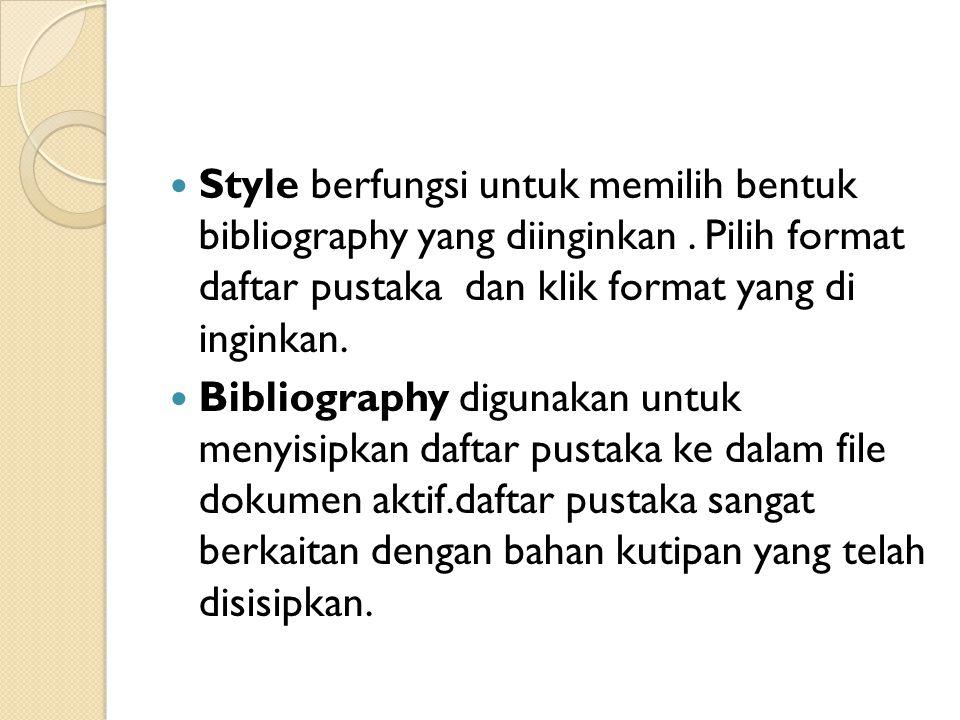 Style berfungsi untuk memilih bentuk bibliography yang diinginkan