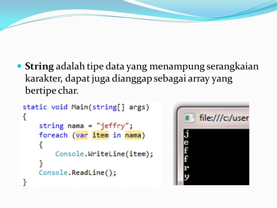 String adalah tipe data yang menampung serangkaian karakter, dapat juga dianggap sebagai array yang bertipe char.