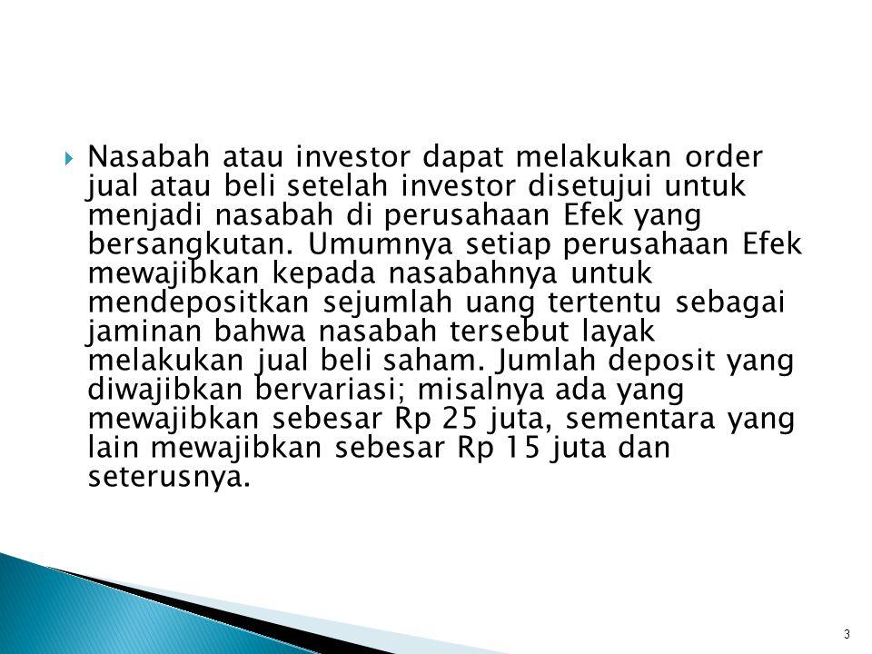 Nasabah atau investor dapat melakukan order jual atau beli setelah investor disetujui untuk menjadi nasabah di perusahaan Efek yang bersangkutan.