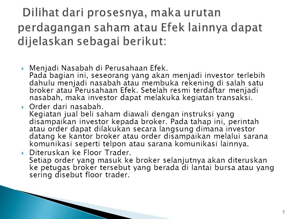 Dilihat dari prosesnya, maka urutan perdagangan saham atau Efek lainnya dapat dijelaskan sebagai berikut: