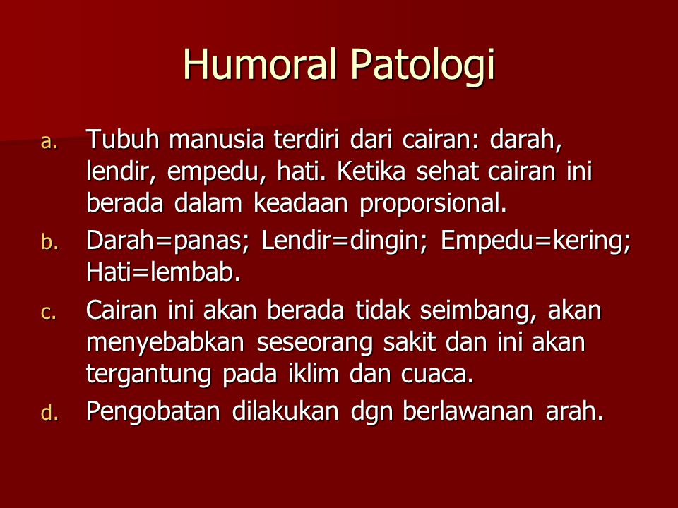 Humoral Patologi Tubuh manusia terdiri dari cairan: darah, lendir, empedu, hati. Ketika sehat cairan ini berada dalam keadaan proporsional.