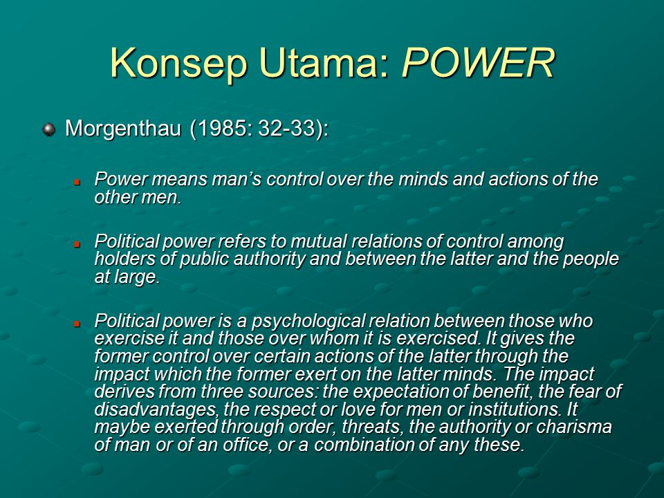 Konsep Utama: POWER Morgenthau (1985: 32-33):
