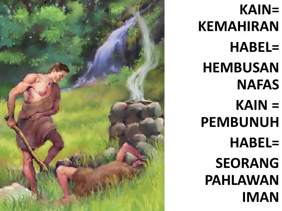 KAIN= KEMAHIRAN HABEL= HEMBUSAN NAFAS KAIN = PEMBUNUH SEORANG PAHLAWAN IMAN