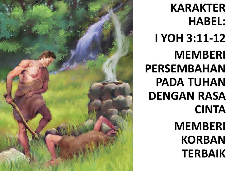 KARAKTER HABEL: I YOH 3:11-12 MEMBERI PERSEMBAHAN PADA TUHAN DENGAN RASA CINTA MEMBERI KORBAN TERBAIK