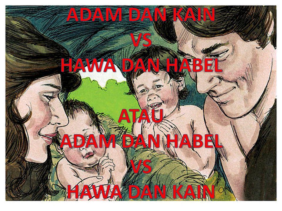 ADAM DAN KAIN VS HAWA DAN HABEL ATAU ADAM DAN HABEL HAWA DAN KAIN