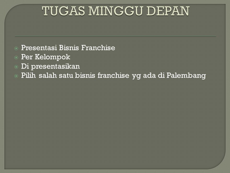 TUGAS MINGGU DEPAN Presentasi Bisnis Franchise Per Kelompok