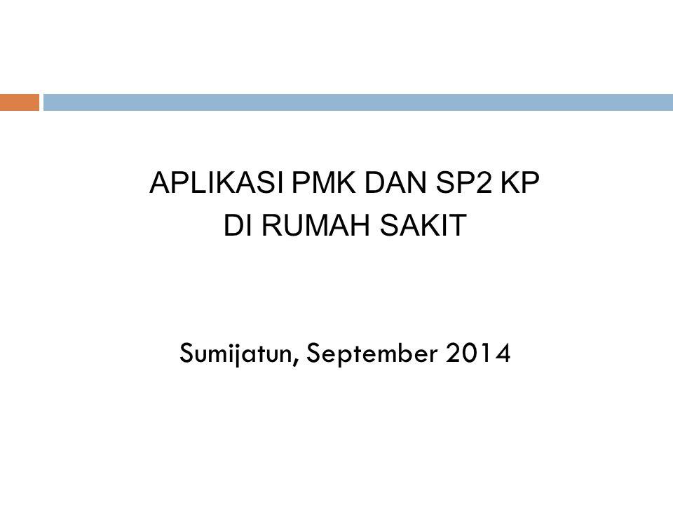 APLIKASI PMK DAN SP2 KP DI RUMAH SAKIT Sumijatun, September 2014