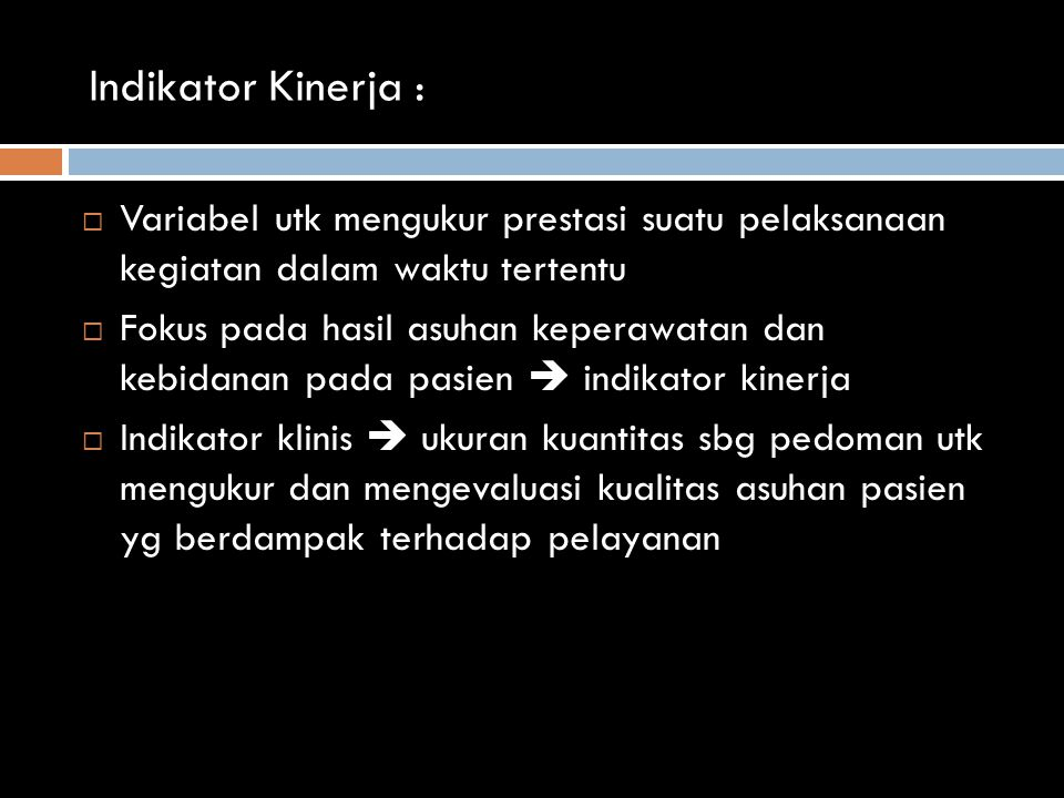 Indikator Kinerja : Variabel utk mengukur prestasi suatu pelaksanaan kegiatan dalam waktu tertentu.