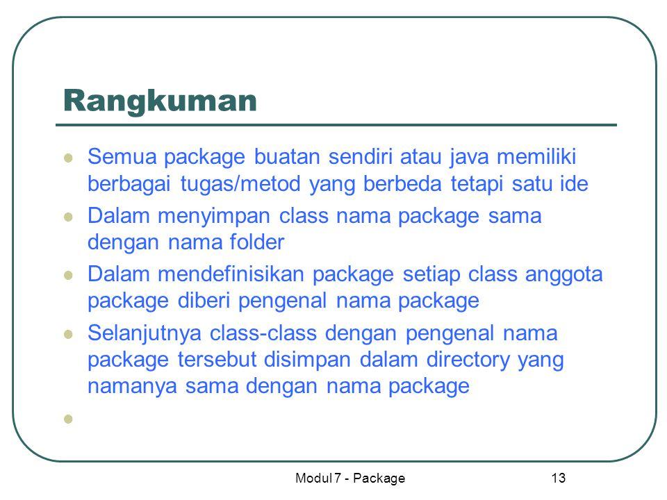 Rangkuman Semua package buatan sendiri atau java memiliki berbagai tugas/metod yang berbeda tetapi satu ide.