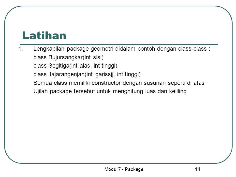 Latihan Lengkapilah package geometri didalam contoh dengan class-class : class Bujursangkar(int sisi)