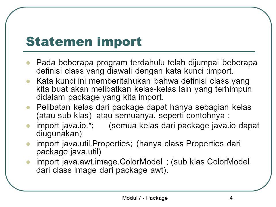 Statemen import Pada beberapa program terdahulu telah dijumpai beberapa definisi class yang diawali dengan kata kunci :import.