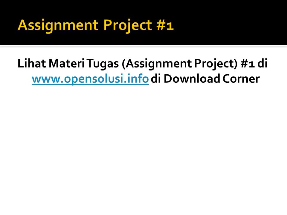 Assignment Project #1 Lihat Materi Tugas (Assignment Project) #1 di www.opensolusi.info di Download Corner.