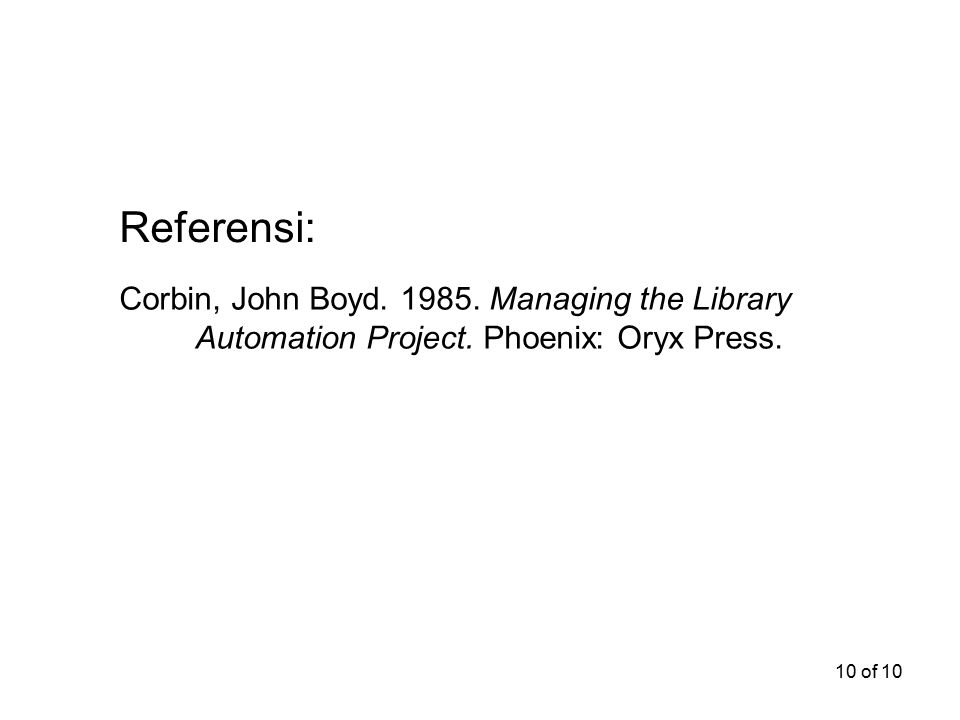 Referensi: Corbin, John Boyd. 1985. Managing the Library Automation Project. Phoenix: Oryx Press.