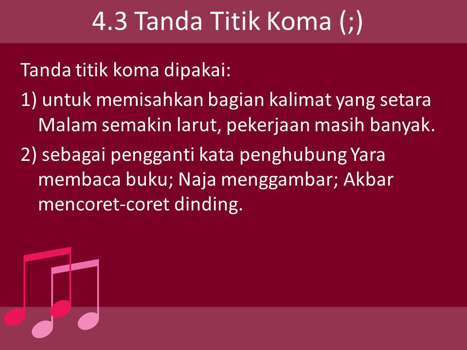 4.3 Tanda Titik Koma (;) Tanda titik koma dipakai:
