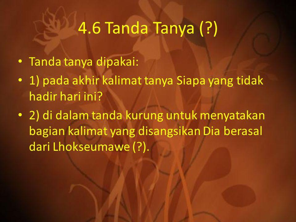 4.6 Tanda Tanya ( ) Tanda tanya dipakai: