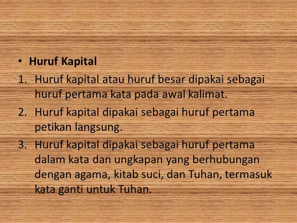 Huruf Kapital Huruf kapital atau huruf besar dipakai sebagai huruf pertama kata pada awal kalimat.