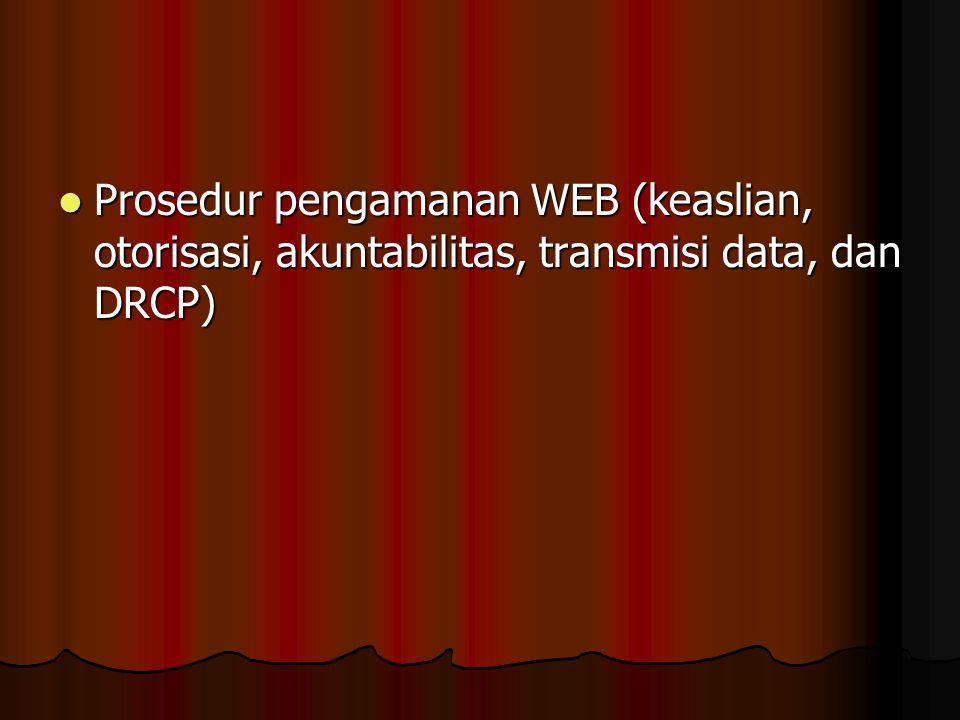 Prosedur pengamanan WEB (keaslian, otorisasi, akuntabilitas, transmisi data, dan DRCP)