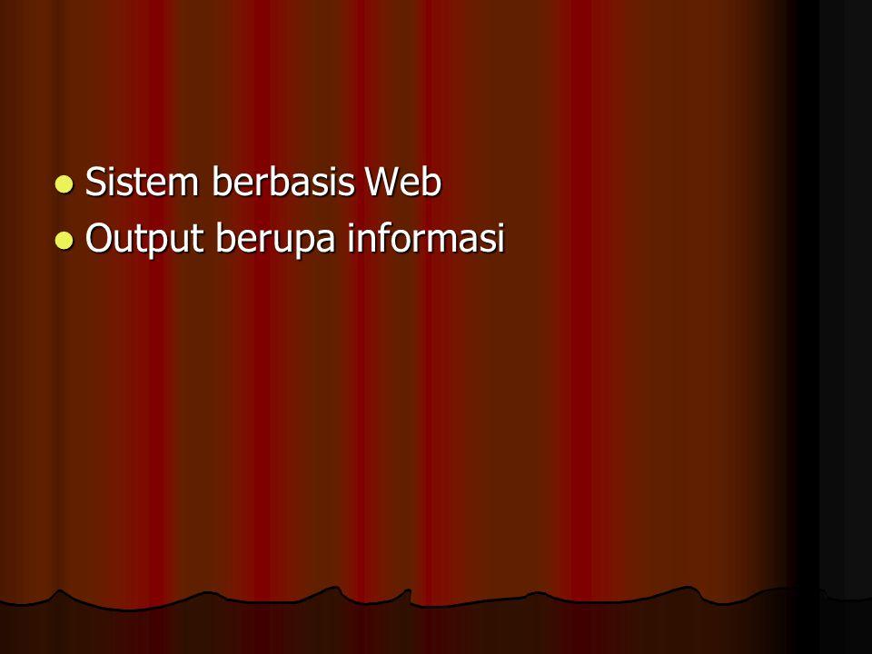 Sistem berbasis Web Output berupa informasi