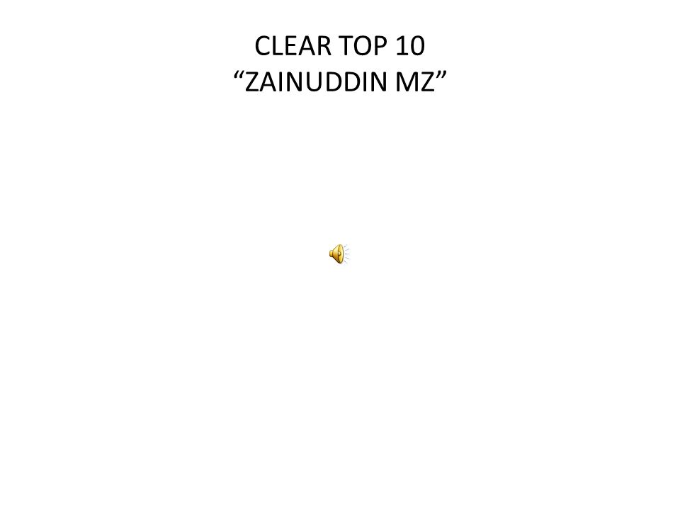 CLEAR TOP 10 ZAINUDDIN MZ
