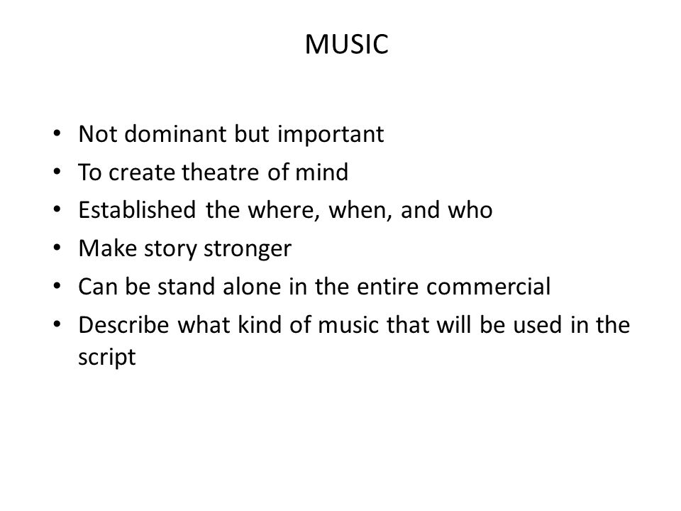 MUSIC Not dominant but important To create theatre of mind