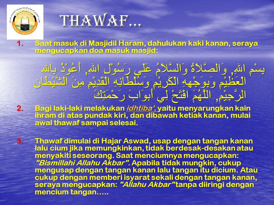Thawaf… Saat masuk di Masjidil Haram, dahulukan kaki kanan, seraya mengucapkan doa masuk masjid: