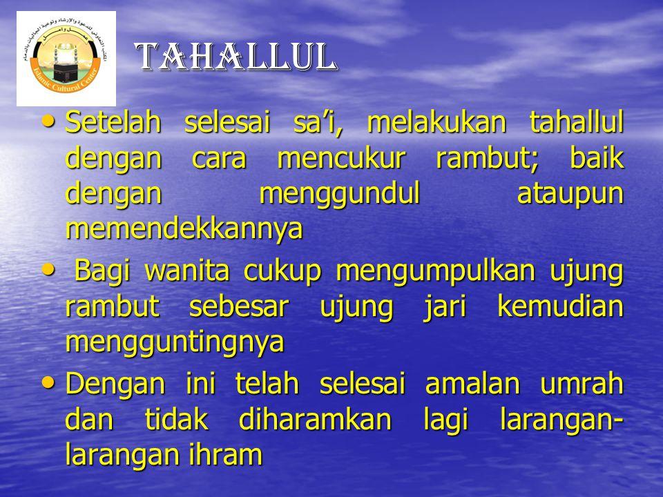 Tahallul Setelah selesai sa'i, melakukan tahallul dengan cara mencukur rambut; baik dengan menggundul ataupun memendekkannya.