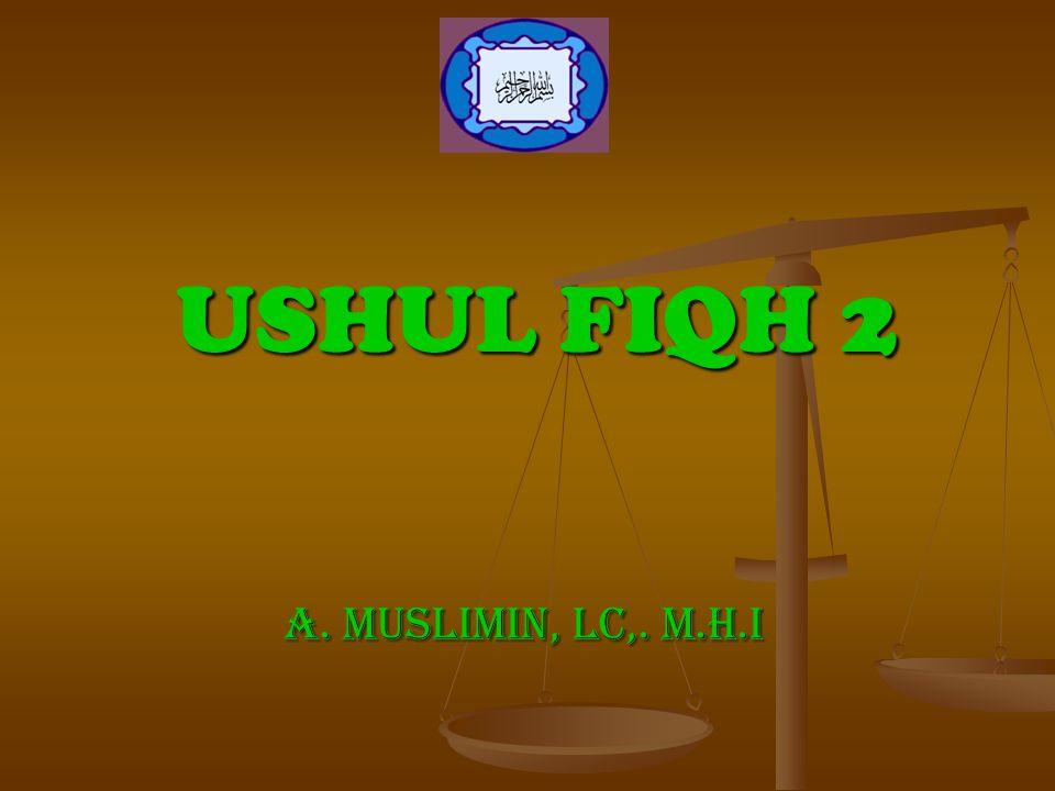 USHUL FIQH 2 A. Muslimin, Lc,. M.H.I