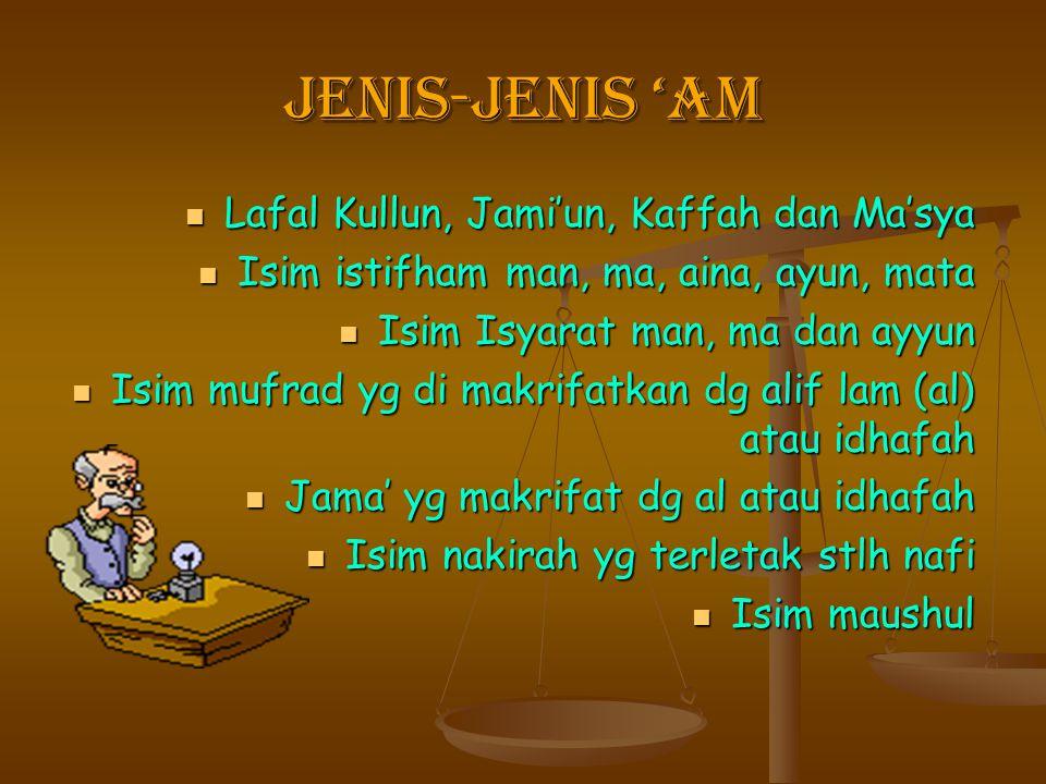 JENIS-JENIS 'AM Lafal Kullun, Jami'un, Kaffah dan Ma'sya
