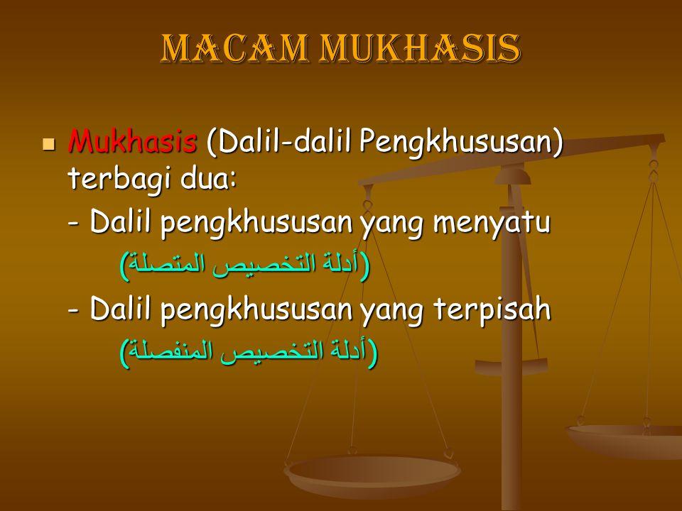 Macam Mukhasis Mukhasis (Dalil-dalil Pengkhususan) terbagi dua: