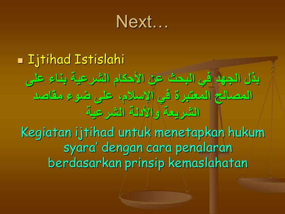 Next… Ijtihad Istislahi. بذل الجهد في البحث عن الأحكام الشرعية بناء على المصالح المعتبرة في الإسلام، على ضوء مقاصد الشريعة والأدلة الشرعية.