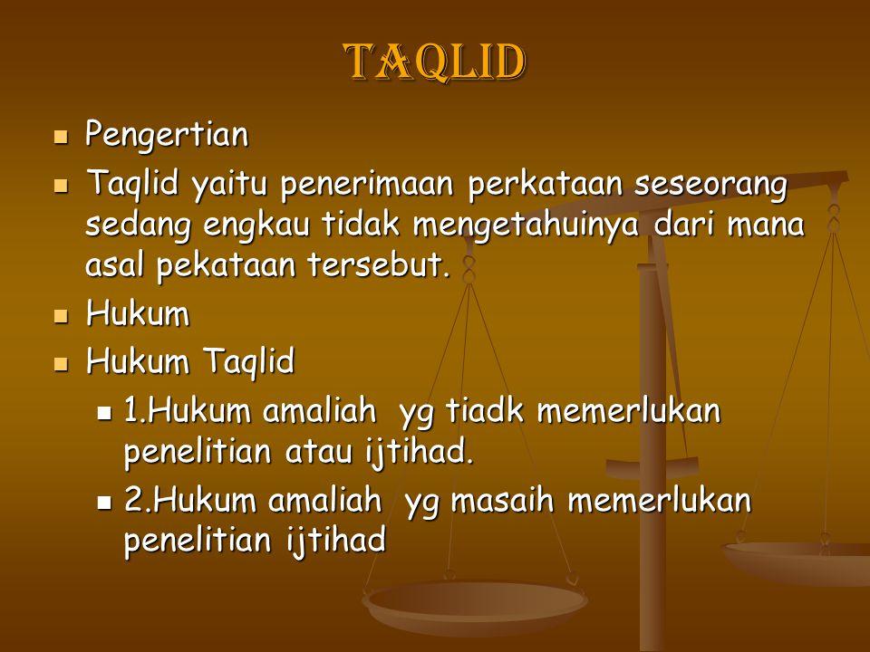 TAQLID Pengertian. Taqlid yaitu penerimaan perkataan seseorang sedang engkau tidak mengetahuinya dari mana asal pekataan tersebut.