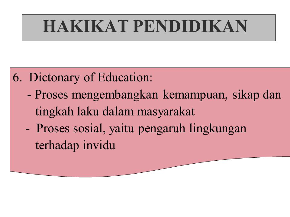 HAKIKAT PENDIDIKAN 6. Dictonary of Education: