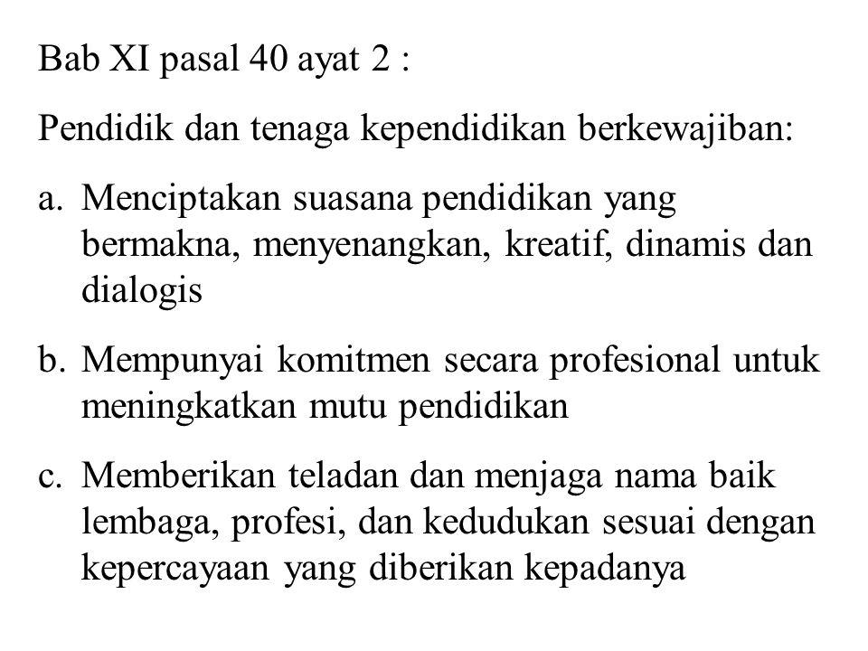Bab XI pasal 40 ayat 2 : Pendidik dan tenaga kependidikan berkewajiban: