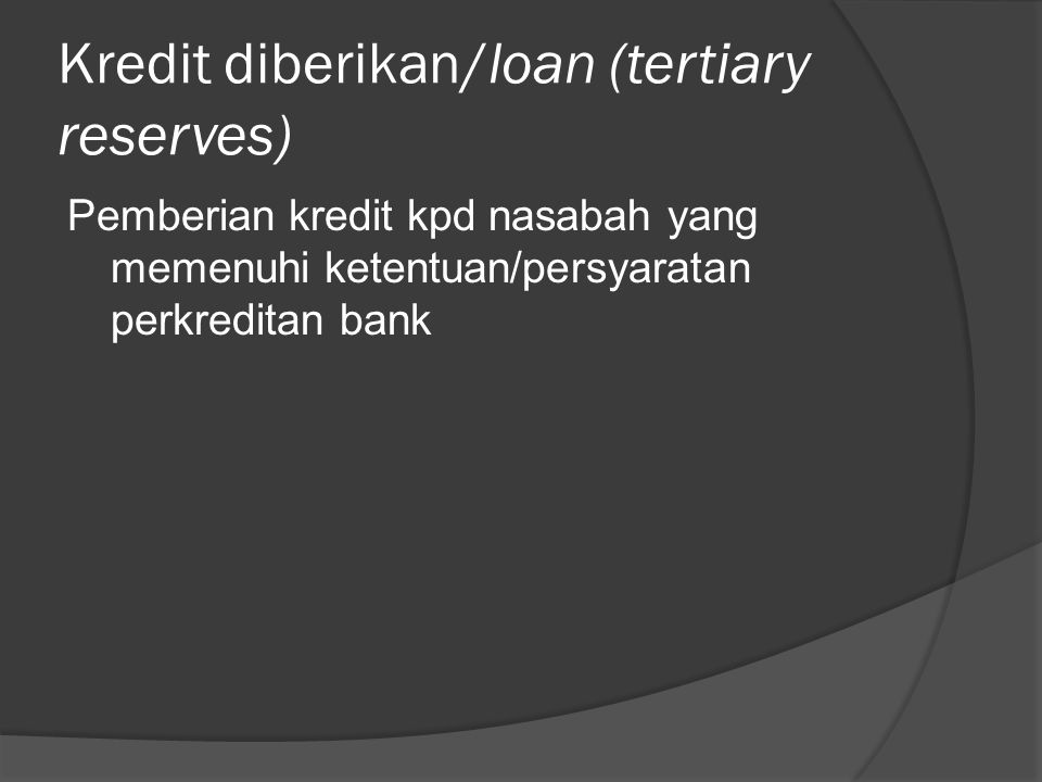 Kredit diberikan/loan (tertiary reserves)
