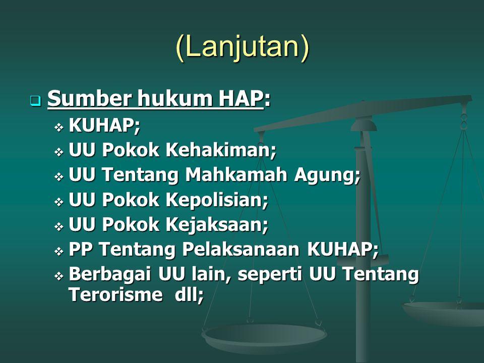 (Lanjutan) Sumber hukum HAP: KUHAP; UU Pokok Kehakiman;