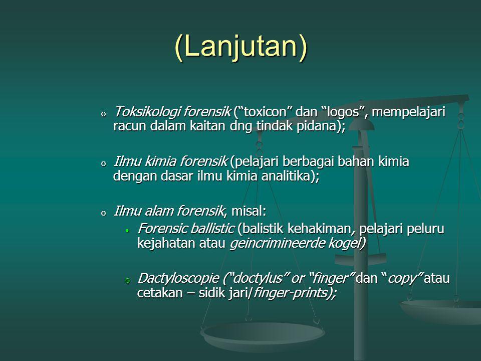 (Lanjutan) Toksikologi forensik ( toxicon dan logos , mempelajari racun dalam kaitan dng tindak pidana);