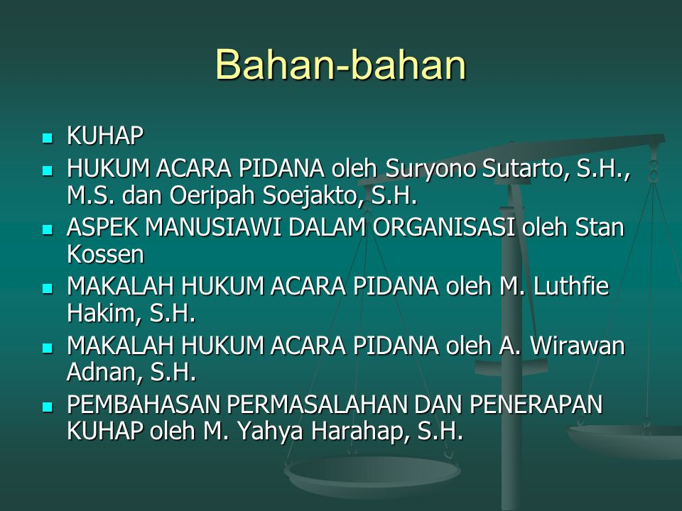 Bahan-bahan KUHAP. HUKUM ACARA PIDANA oleh Suryono Sutarto, S.H., M.S. dan Oeripah Soejakto, S.H. ASPEK MANUSIAWI DALAM ORGANISASI oleh Stan Kossen.