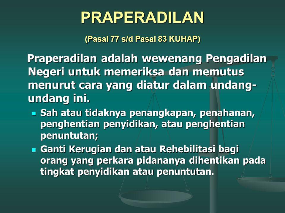 PRAPERADILAN (Pasal 77 s/d Pasal 83 KUHAP)
