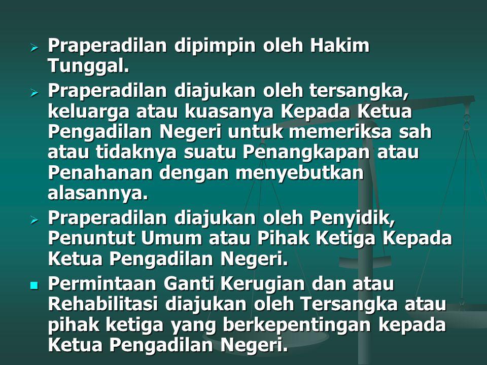 Praperadilan dipimpin oleh Hakim Tunggal.