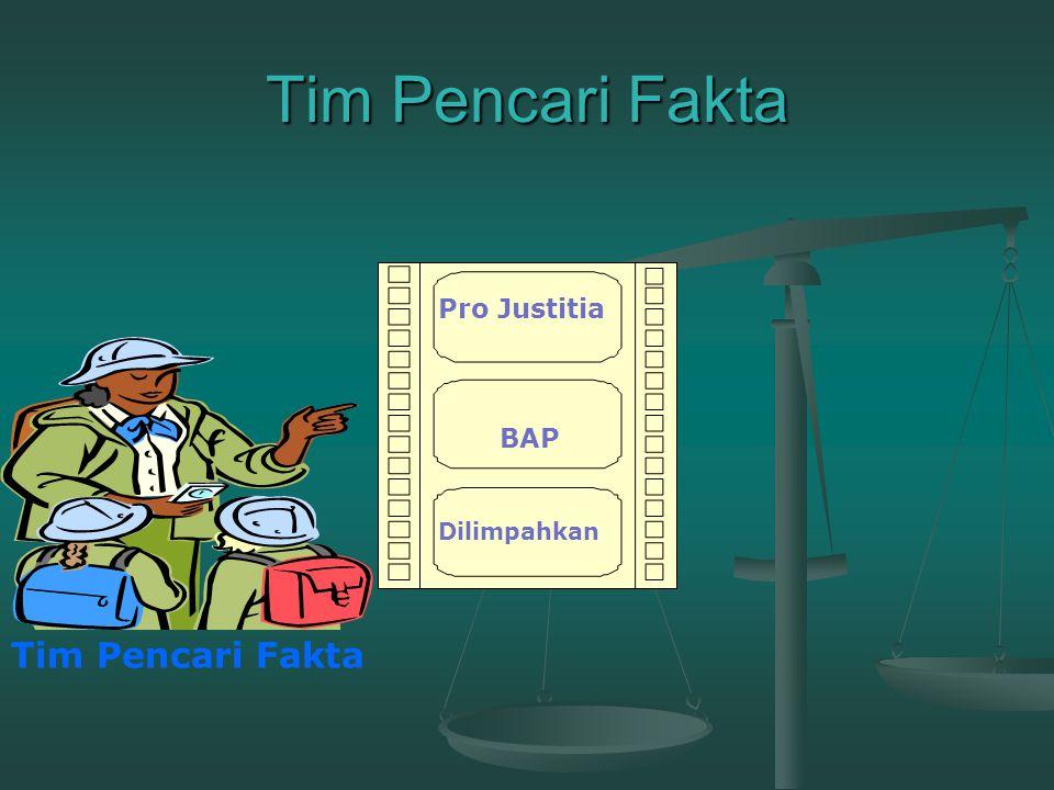 Tim Pencari Fakta Tim Pencari Fakta Pro Justitia BAP Dilimpahkan