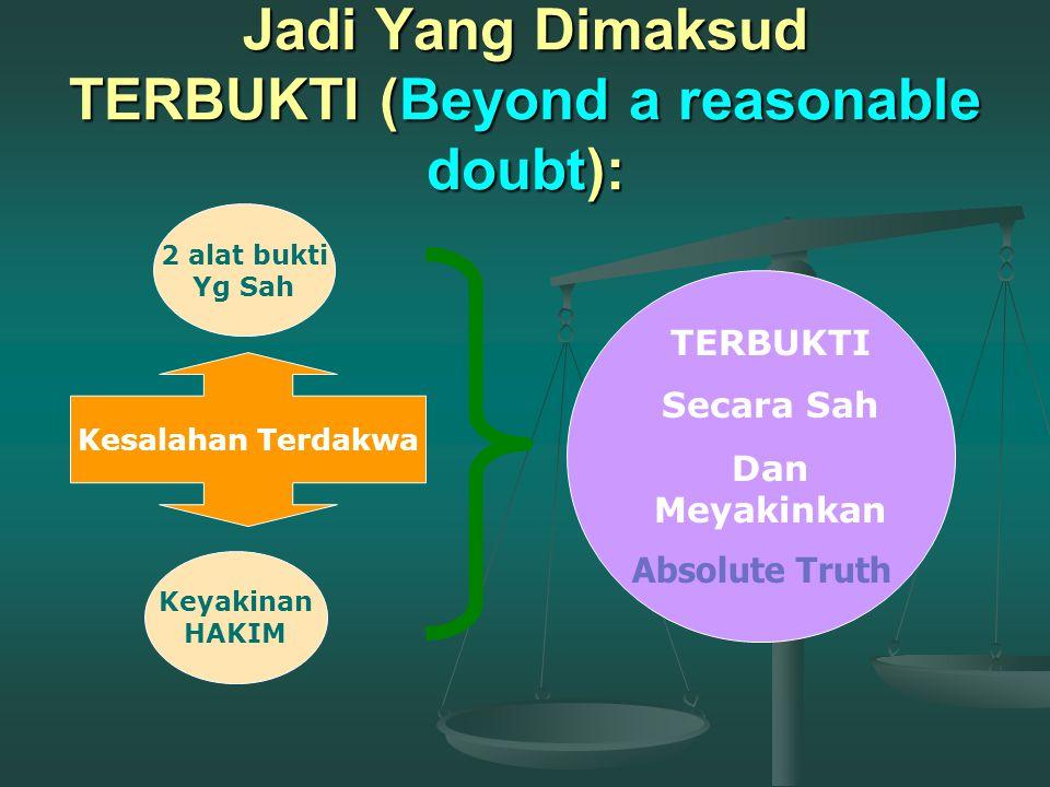 Jadi Yang Dimaksud TERBUKTI (Beyond a reasonable doubt):